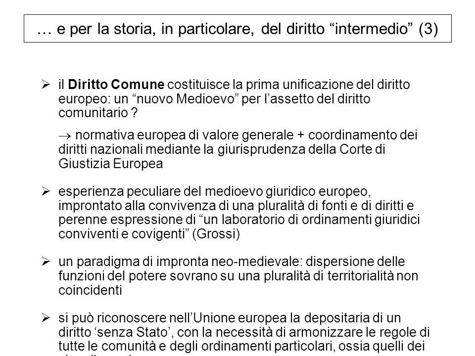 … e per la storia, in particolare, del diritto intermedio (3) il Diritto Comune costituisce la prima unificazione del diritto europeo: un nuovo Medioe