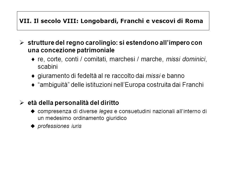 VII. Il secolo VIII: Longobardi, Franchi e vescovi di Roma strutture del regno carolingio: si estendono allimpero con una concezione patrimoniale re,