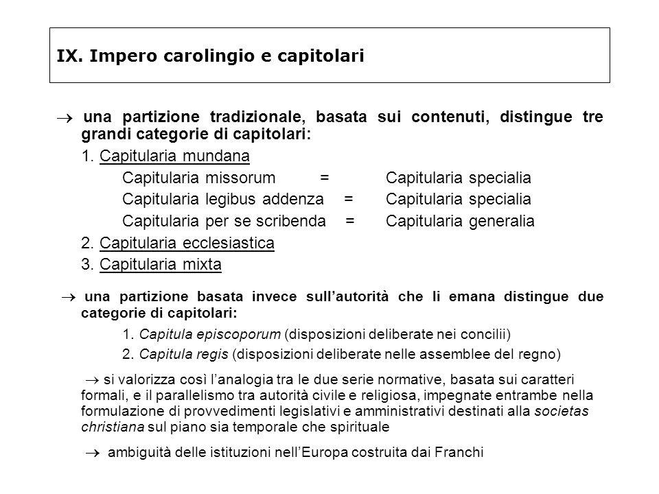 IX. Impero carolingio e capitolari una partizione tradizionale, basata sui contenuti, distingue tre grandi categorie di capitolari: 1. Capitularia mun