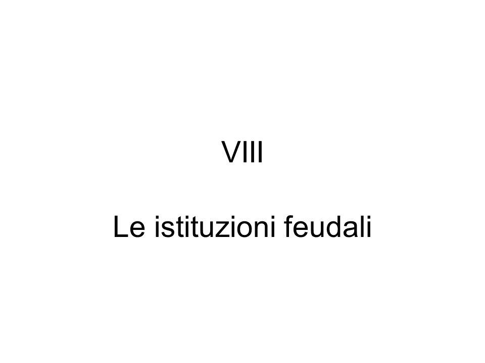 VIII Le istituzioni feudali