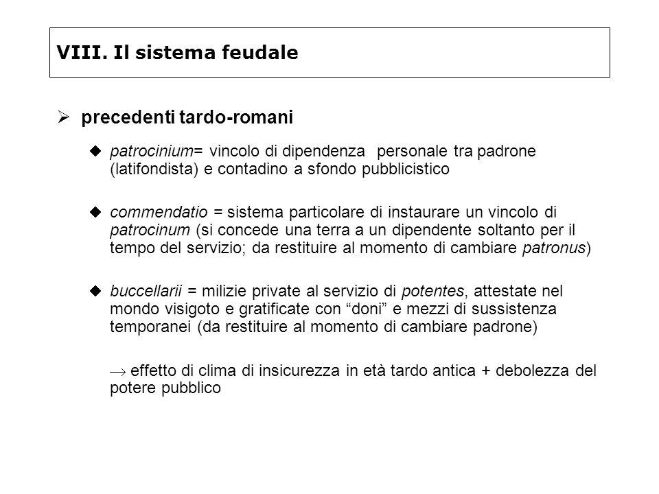 VIII. Il sistema feudale precedenti tardo-romani patrocinium= vincolo di dipendenza personale tra padrone (latifondista) e contadino a sfondo pubblici