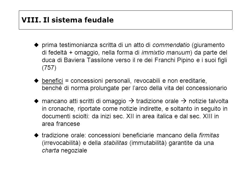 VIII. Il sistema feudale prima testimonianza scritta di un atto di commendatio (giuramento di fedeltà + omaggio, nella forma di immixtio manuum) da pa