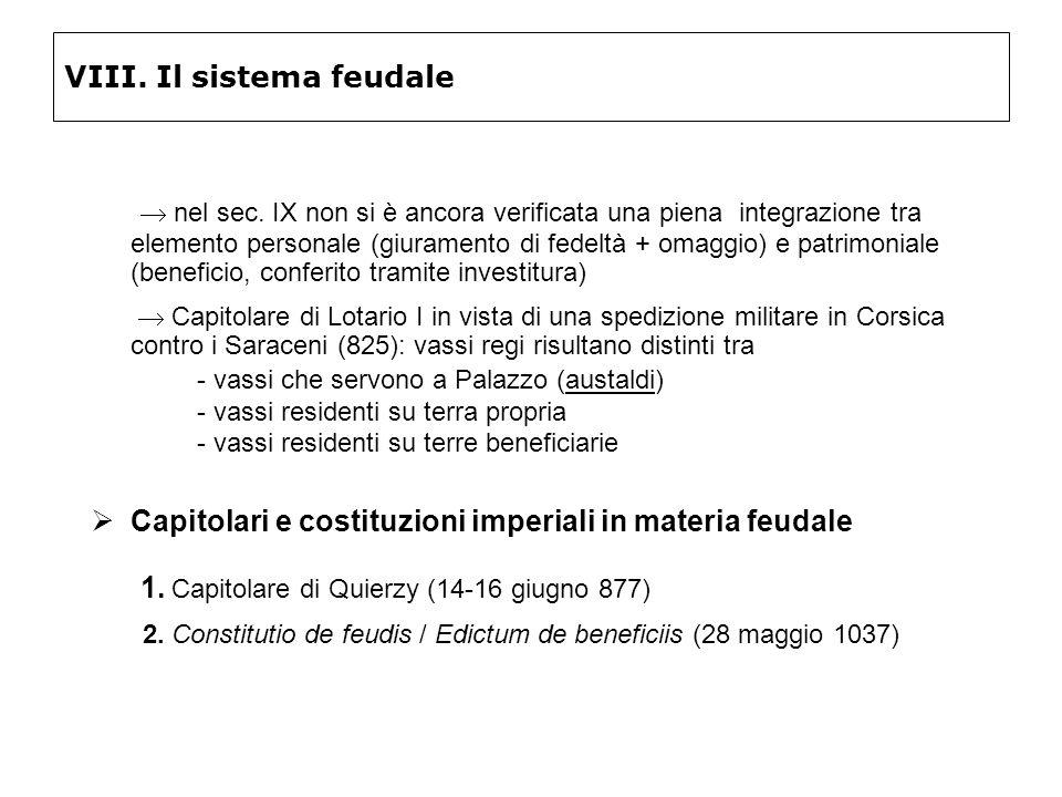 VIII. Il sistema feudale nel sec. IX non si è ancora verificata una piena integrazione tra elemento personale (giuramento di fedeltà + omaggio) e patr