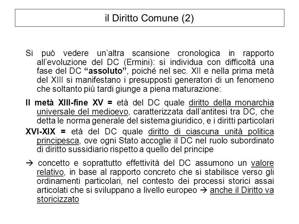il Diritto Comune (2) Si può vedere unaltra scansione cronologica in rapporto allevoluzione del DC (Ermini): si individua con difficoltà una fase del