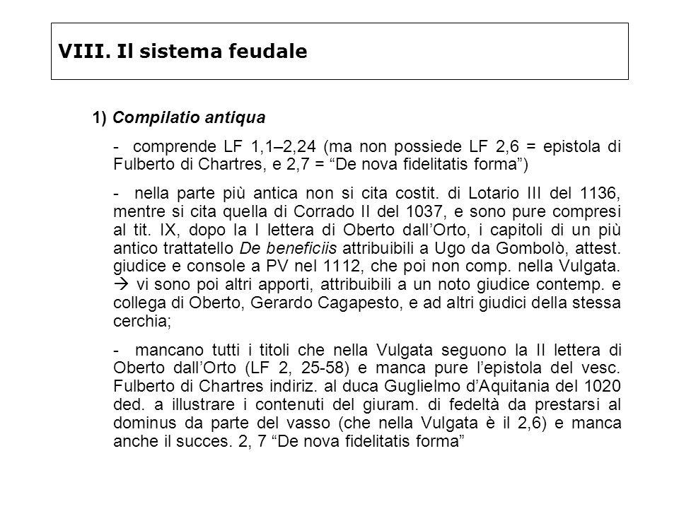 VIII. Il sistema feudale 1) Compilatio antiqua - comprende LF 1,1–2,24 (ma non possiede LF 2,6 = epistola di Fulberto di Chartres, e 2,7 = De nova fid
