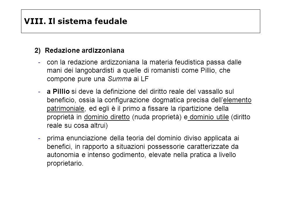 VIII. Il sistema feudale 2) Redazione ardizzoniana -con la redazione ardizzoniana la materia feudistica passa dalle mani dei langobardisti a quelle di