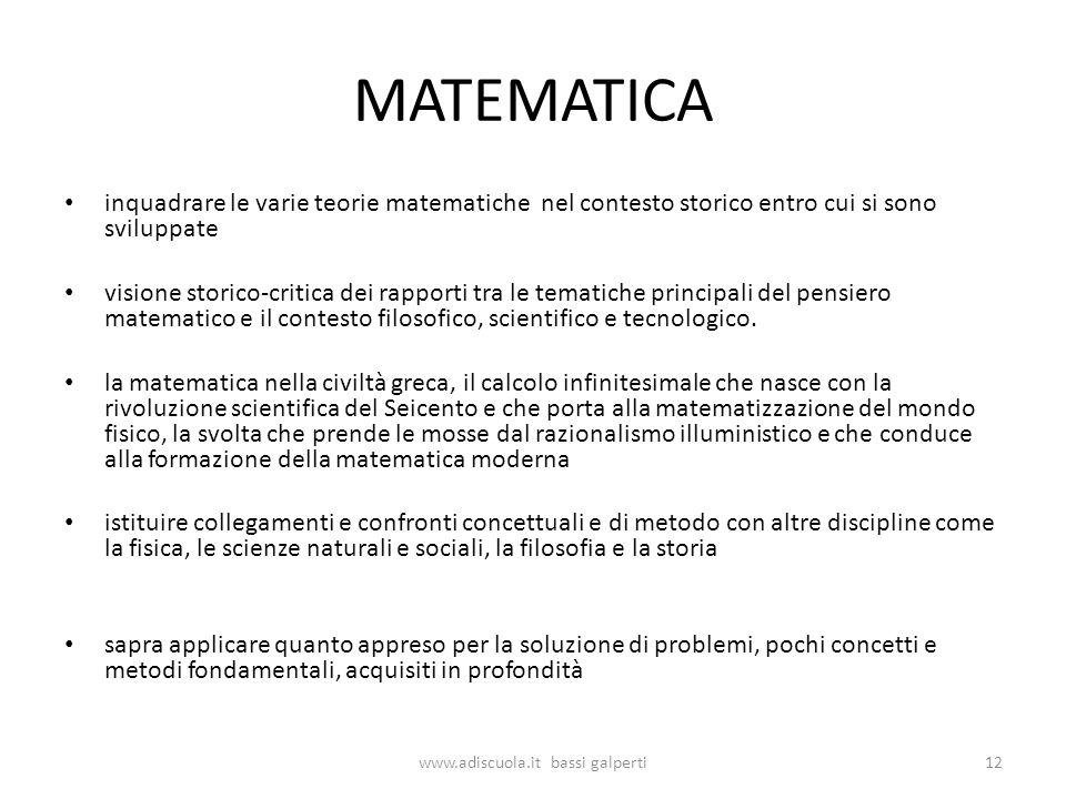 MATEMATICA inquadrare le varie teorie matematiche nel contesto storico entro cui si sono sviluppate visione storico-critica dei rapporti tra le tematiche principali del pensiero matematico e il contesto filosofico, scientifico e tecnologico.