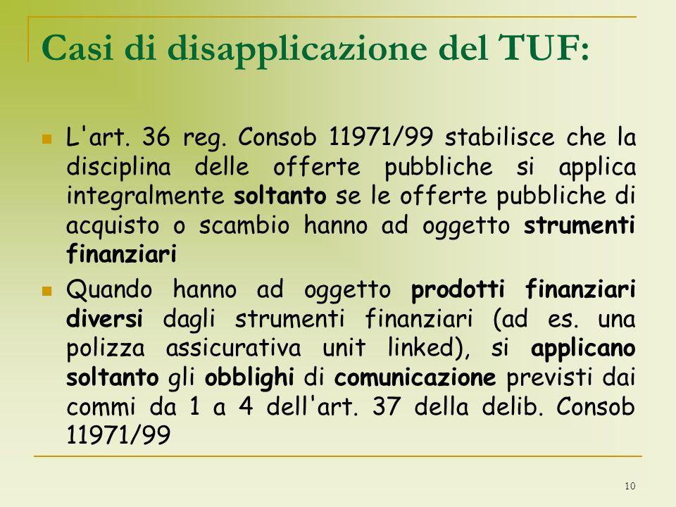 Casi di disapplicazione del TUF: L'art. 36 reg. Consob 11971/99 stabilisce che la disciplina delle offerte pubbliche si applica integralmente soltanto