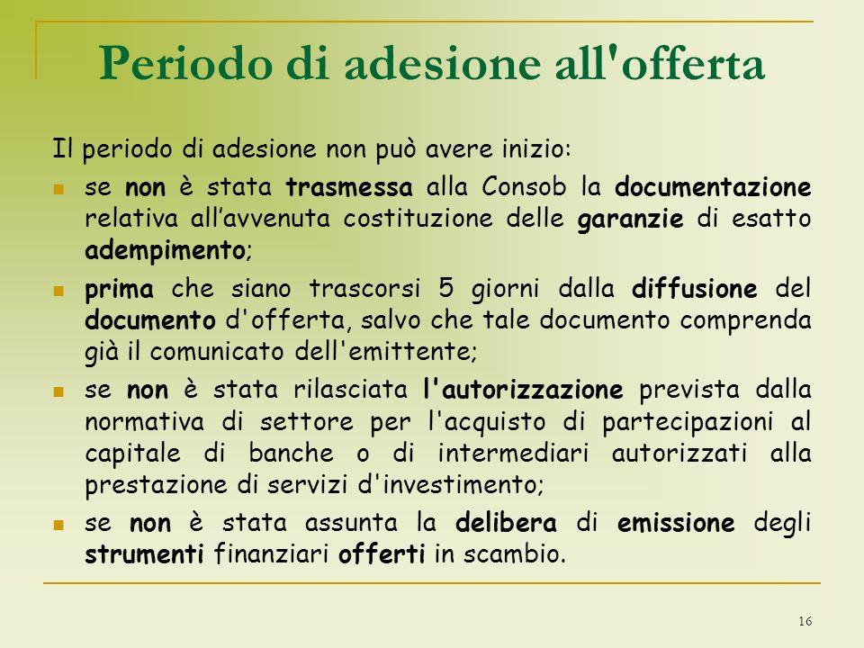 Periodo di adesione all'offerta Il periodo di adesione non può avere inizio: se non è stata trasmessa alla Consob la documentazione relativa allavvenu