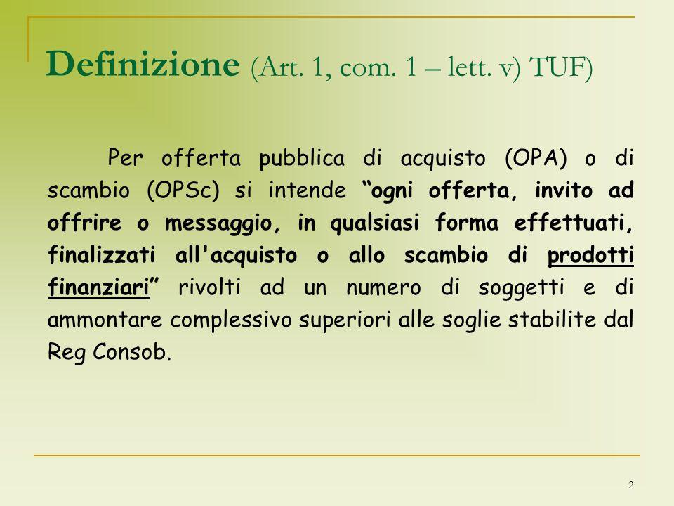 2 Definizione (Art. 1, com. 1 – lett. v) TUF) Per offerta pubblica di acquisto (OPA) o di scambio (OPSc) si intende ogni offerta, invito ad offrire o
