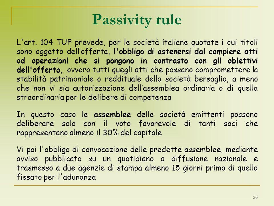 Passivity rule L'art. 104 TUF prevede, per le società italiane quotate i cui titoli sono oggetto dellofferta, l'obbligo di astenersi dal compiere atti