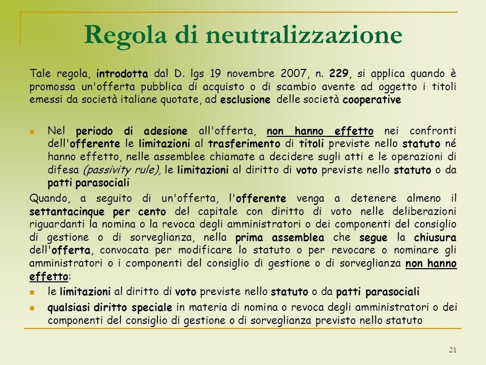 Regola di neutralizzazione Tale regola, introdotta dal D. lgs 19 novembre 2007, n. 229, si applica quando è promossa un'offerta pubblica di acquisto o