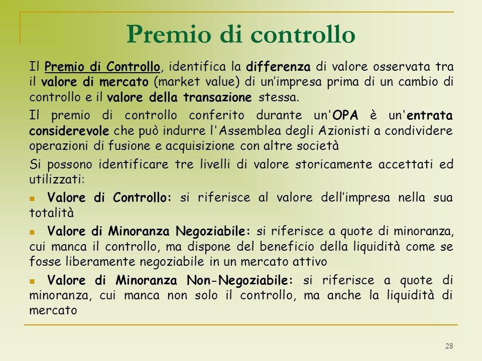 Premio di controllo Il Premio di Controllo, identifica la differenza di valore osservata tra il valore di mercato (market value) di unimpresa prima di