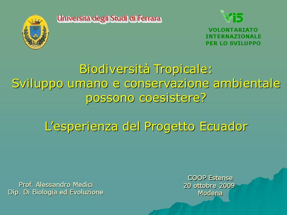 Biodiversità Tropicale: Sviluppo umano e conservazione ambientale possono coesistere? Lesperienza del Progetto Ecuador Prof. Alessandro Medici Dip. Di
