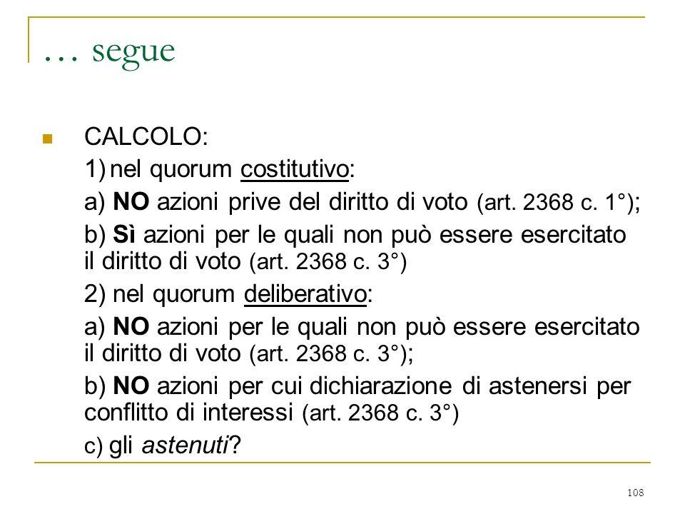 108 … segue CALCOLO: 1)nel quorum costitutivo: a) NO azioni prive del diritto di voto (art.