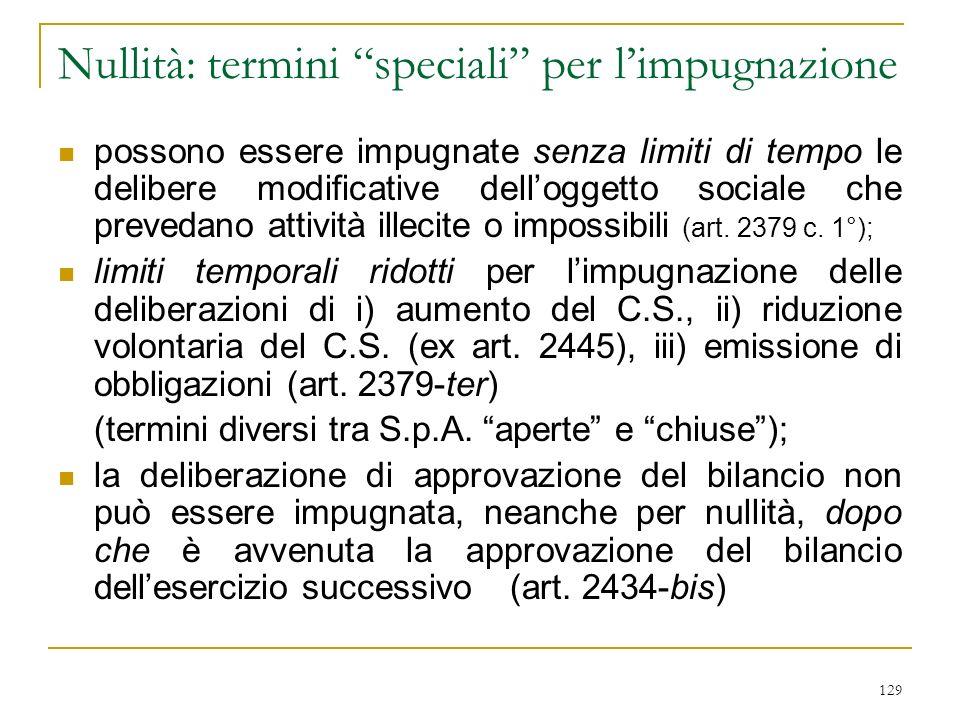 129 Nullità: termini speciali per limpugnazione possono essere impugnate senza limiti di tempo le delibere modificative delloggetto sociale che prevedano attività illecite o impossibili (art.