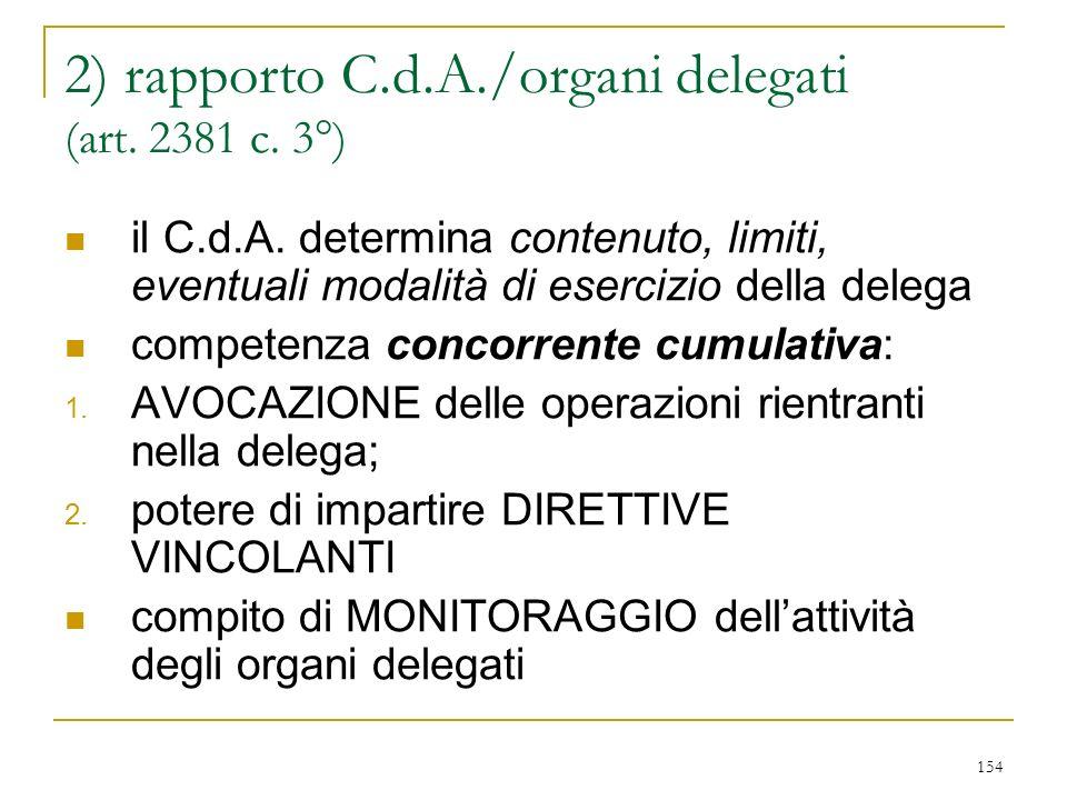 154 2) rapporto C.d.A./organi delegati (art.2381 c.
