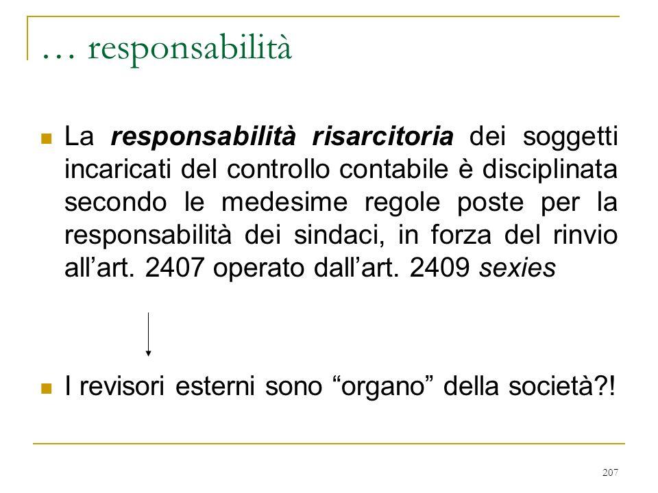 207 … responsabilità La responsabilità risarcitoria dei soggetti incaricati del controllo contabile è disciplinata secondo le medesime regole poste per la responsabilità dei sindaci, in forza del rinvio allart.