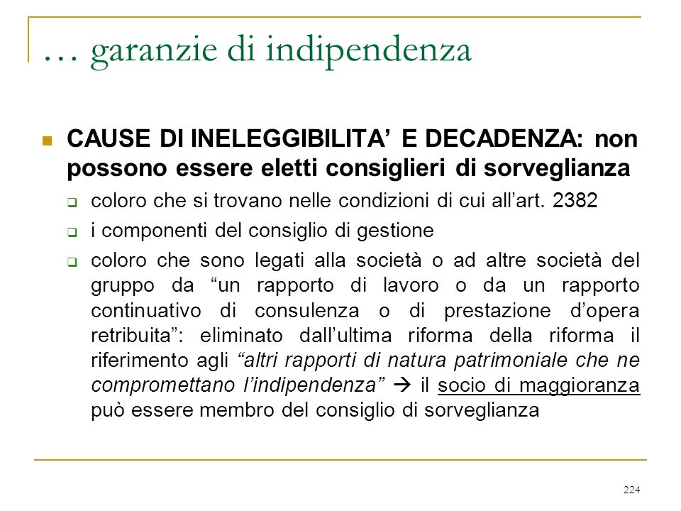 224 … garanzie di indipendenza CAUSE DI INELEGGIBILITA E DECADENZA: non possono essere eletti consiglieri di sorveglianza coloro che si trovano nelle condizioni di cui allart.