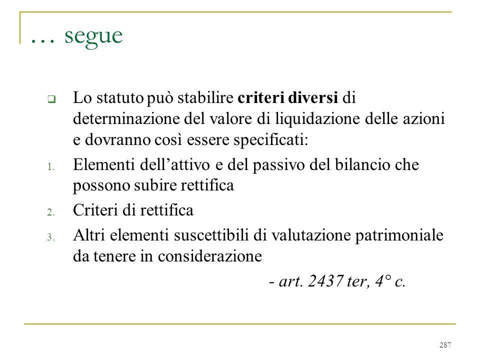 287 … segue Lo statuto può stabilire criteri diversi di determinazione del valore di liquidazione delle azioni e dovranno così essere specificati: 1.