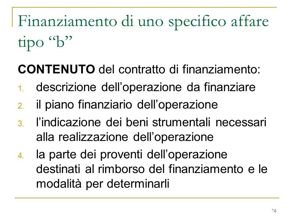 76 Finanziamento di uno specifico affare tipo b CONTENUTO del contratto di finanziamento: 1.