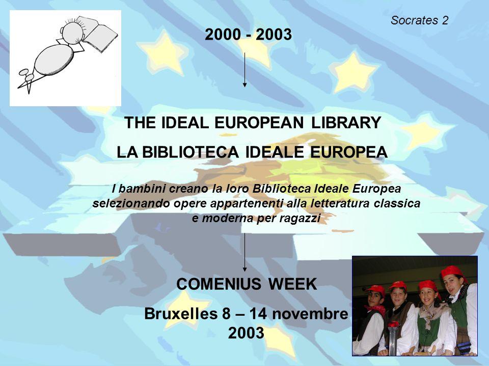 2000 - 2003 THE IDEAL EUROPEAN LIBRARY LA BIBLIOTECA IDEALE EUROPEA COMENIUS WEEK Bruxelles 8 – 14 novembre 2003 I bambini creano la loro Biblioteca I