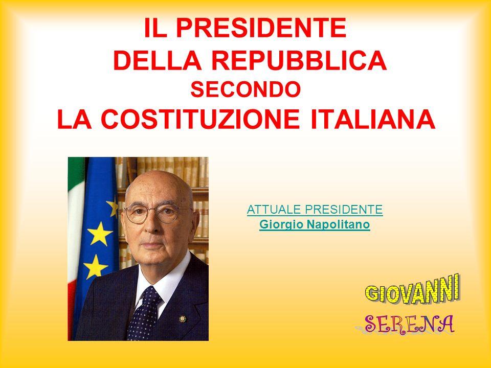 IL PRESIDENTE DELLA REPUBBLICA SECONDO LA COSTITUZIONE ITALIANA ATTUALE PRESIDENTE Giorgio Napolitano