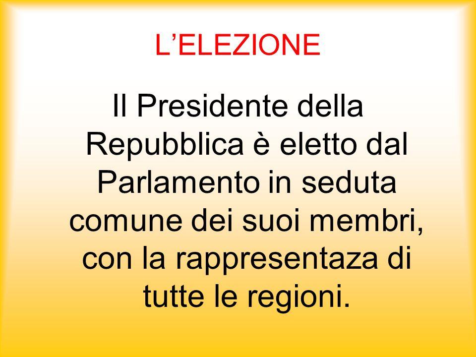 LELEZIONE Il Presidente della Repubblica è eletto dal Parlamento in seduta comune dei suoi membri, con la rappresentaza di tutte le regioni.