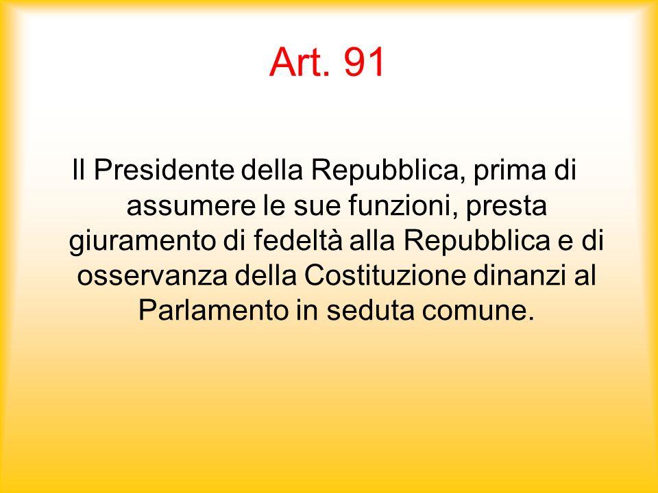 Art. 91 ll Presidente della Repubblica, prima di assumere le sue funzioni, presta giuramento di fedeltà alla Repubblica e di osservanza della Costituz