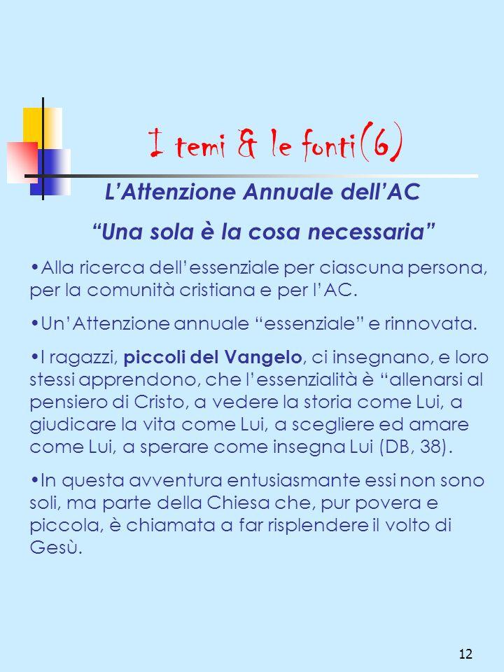 12 I temi & le fonti(6) LAttenzione Annuale dellAC Una sola è la cosa necessaria Alla ricerca dellessenziale per ciascuna persona, per la comunità cri