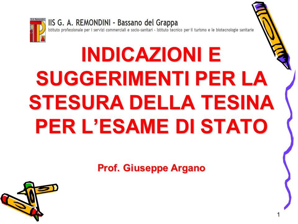 1 INDICAZIONI E SUGGERIMENTI PER LA STESURA DELLA TESINA PER LESAME DI STATO Prof. Giuseppe Argano
