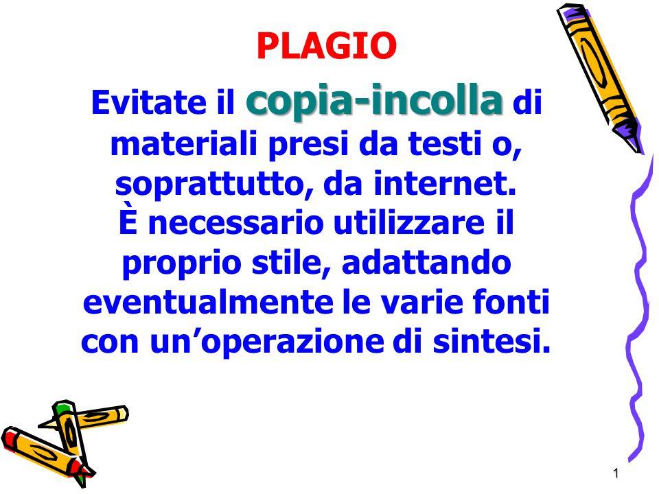 1 PLAGIO copia-incolla Evitate il copia-incolla di materiali presi da testi o, soprattutto, da internet.