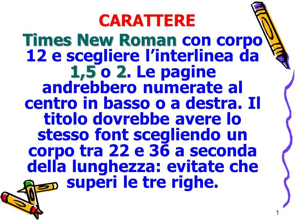 1 CARATTERE Times New Roman 1,52 Times New Roman con corpo 12 e scegliere linterlinea da 1,5 o 2.