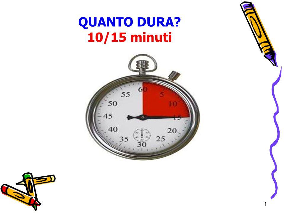 1 QUANTO DURA? 10/15 minuti