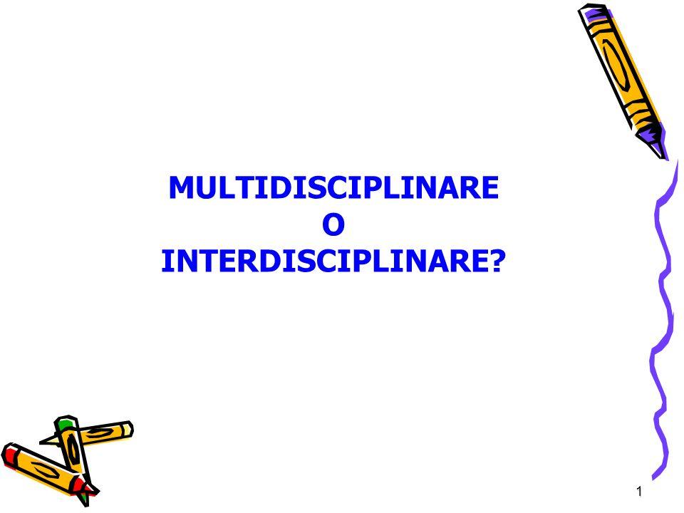 1 MULTIDISCIPLINARE O INTERDISCIPLINARE?
