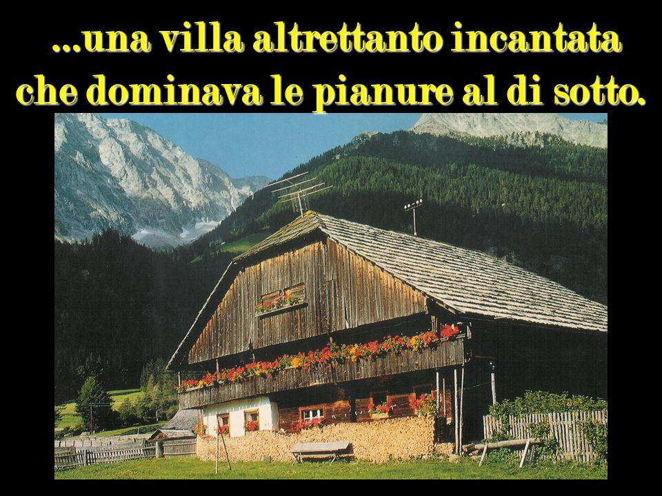 …una villa altrettanto incantata che dominava le pianure al di sotto.