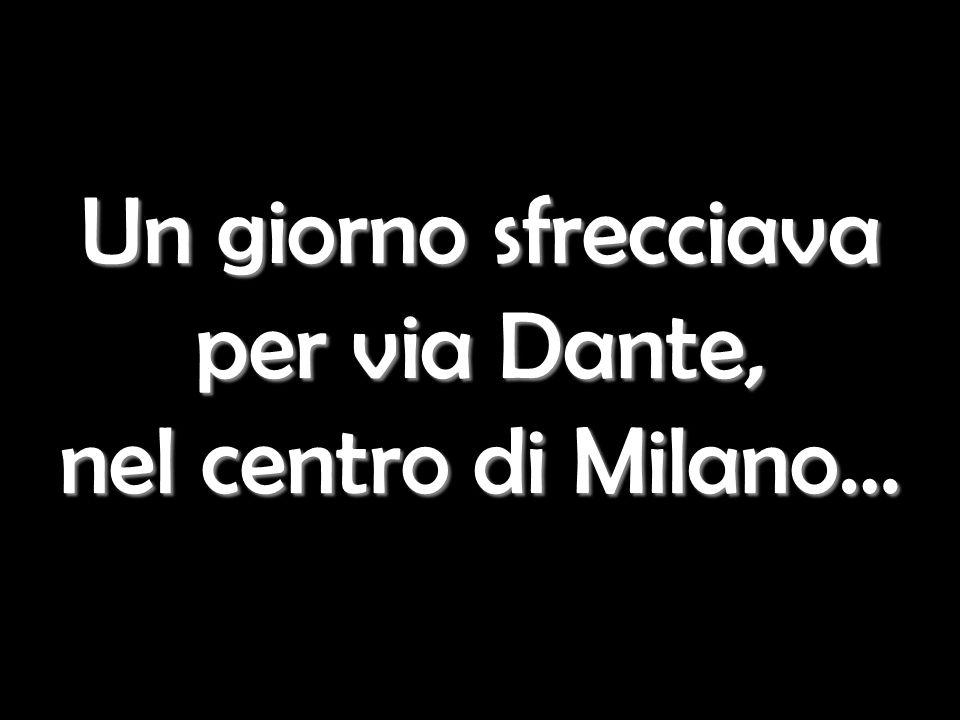 Un giorno sfrecciava per via Dante, nel centro di Milano…