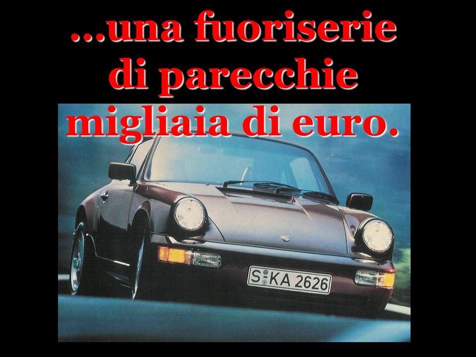 …una fuoriserie di parecchie migliaia di euro.