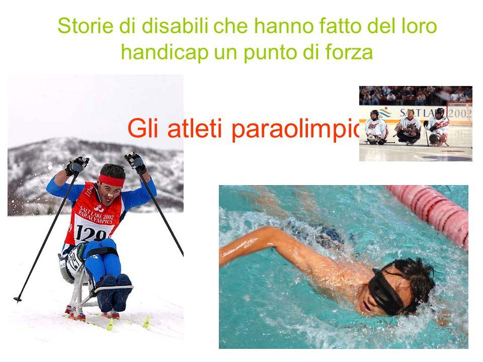 Storie di disabili che hanno fatto del loro handicap un punto di forza Gli atleti paraolimpici