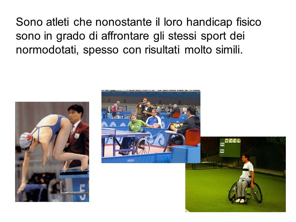 Sono atleti che nonostante il loro handicap fisico sono in grado di affrontare gli stessi sport dei normodotati, spesso con risultati molto simili.