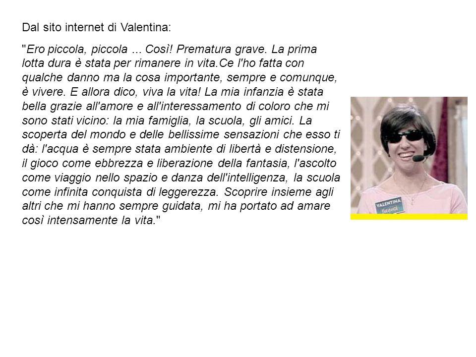 Dal sito internet di Valentina: Ero piccola, piccola...