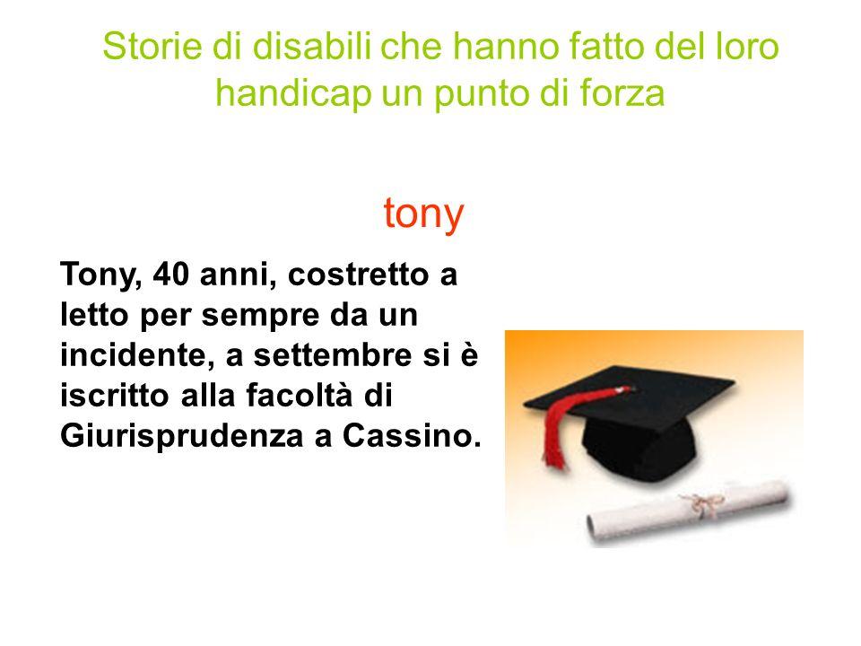tony Tony, 40 anni, costretto a letto per sempre da un incidente, a settembre si è iscritto alla facoltà di Giurisprudenza a Cassino.