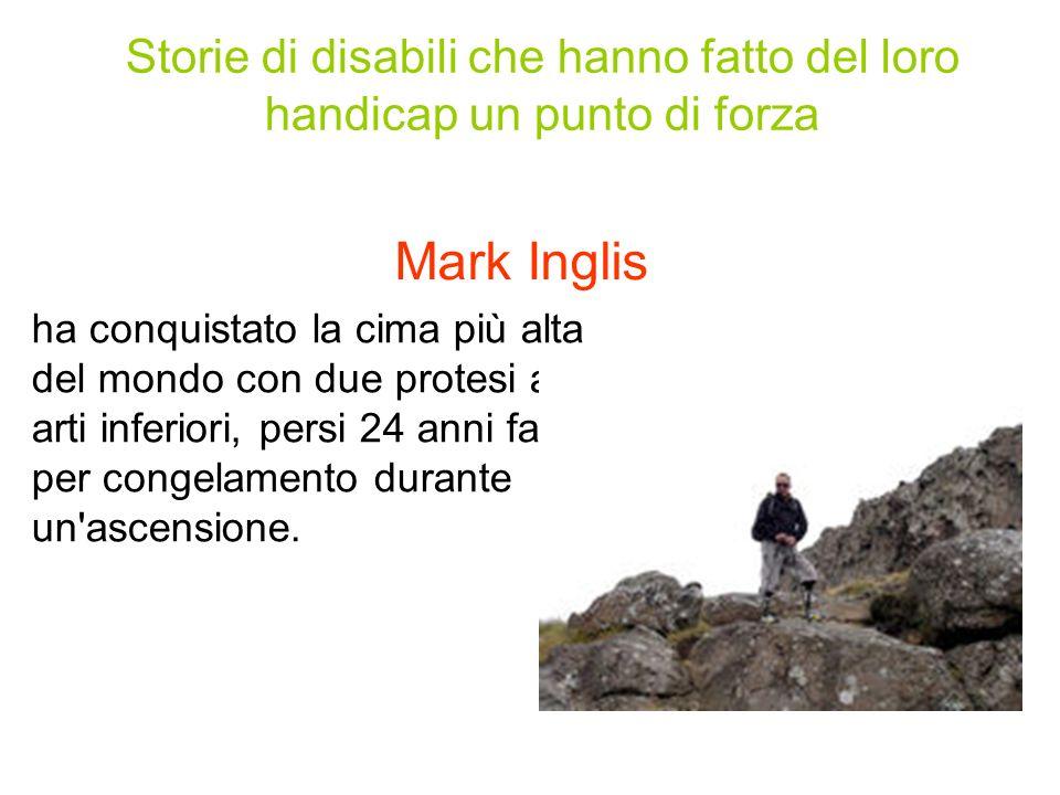 Mark Inglis ha conquistato la cima più alta del mondo con due protesi agli arti inferiori, persi 24 anni fa per congelamento durante un ascensione.