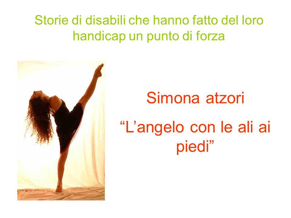 Storie di disabili che hanno fatto del loro handicap un punto di forza Simona atzori L angelo con le ali ai piedi