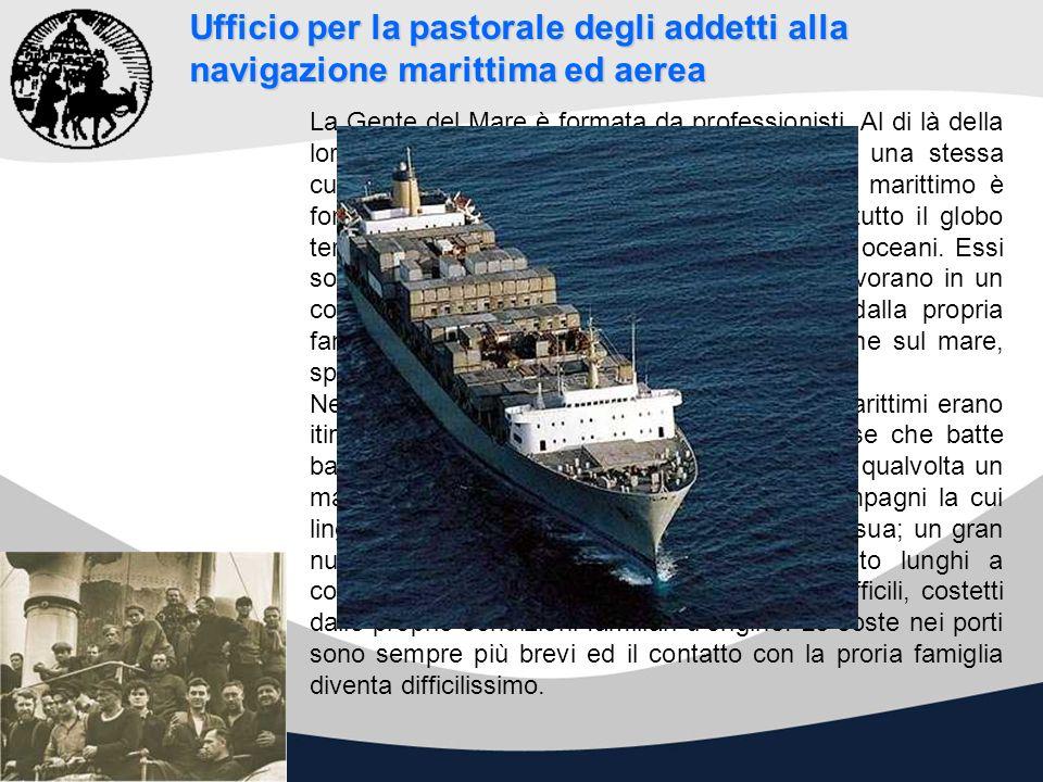 Ufficio per la pastorale degli addetti alla navigazione marittima ed aerea La Gente del Mare è formata da professionisti. Al di là della loro nazional