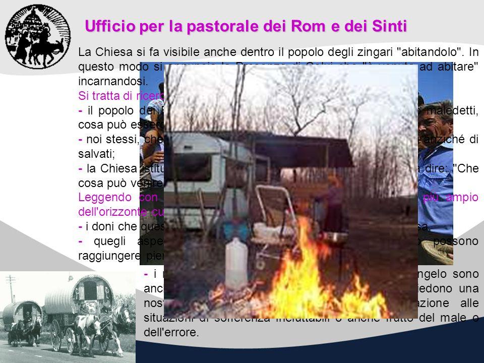 Ufficio per la pastorale dei Rom e dei Sinti La Chiesa si fa visibile anche dentro il popolo degli zingari