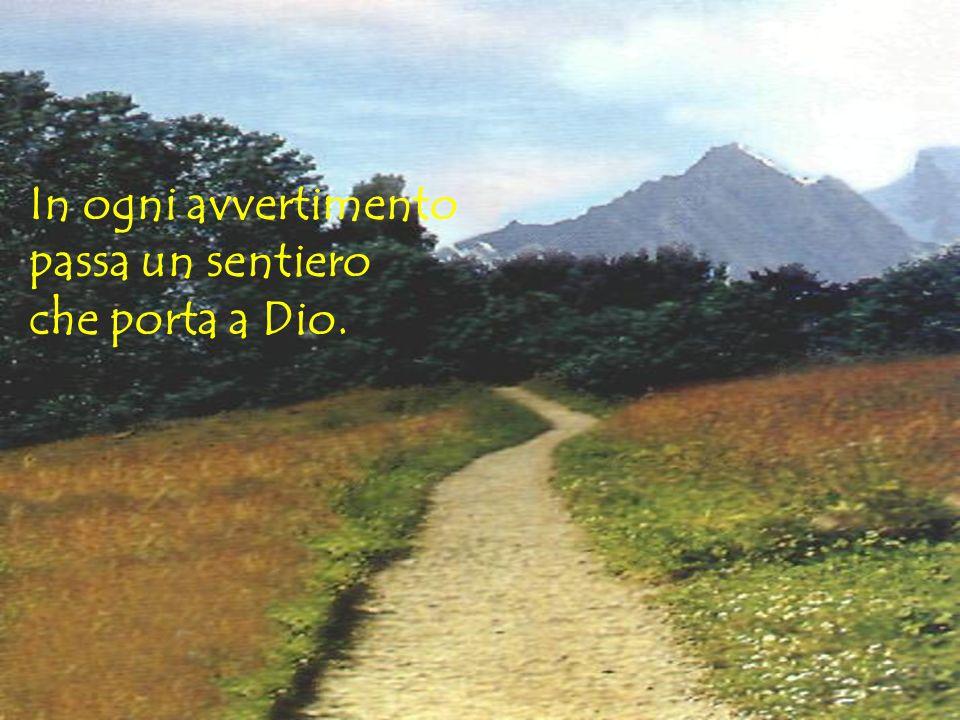 In ogni avvertimento passa un sentiero che porta a Dio.