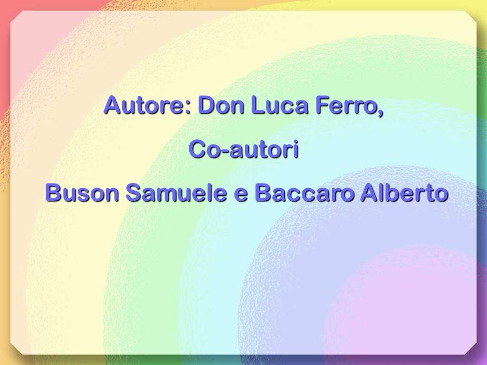 Autore: Don Luca Ferro, Co-autori Buson Samuele e Baccaro Alberto Buson Samuele e Baccaro Alberto