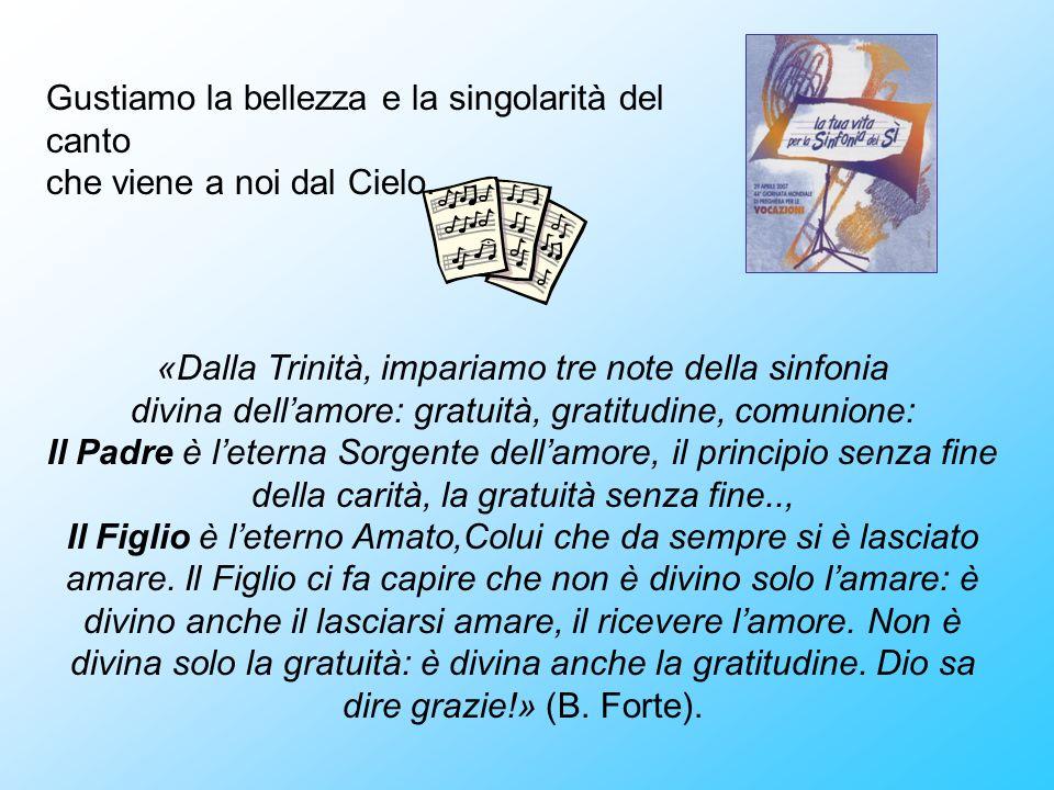 «Dalla Trinità, impariamo tre note della sinfonia divina dellamore: gratuità, gratitudine, comunione: Il Padre è leterna Sorgente dellamore, il princi