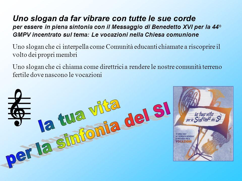 Uno slogan da far vibrare con tutte le sue corde per essere in piena sintonia con il Messaggio di Benedetto XVI per la 44° GMPV incentrato sul tema: L